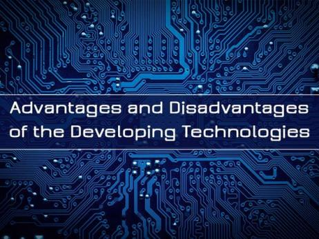 Analytical Essay: Advantages and Disadvantages of the Developing Technologies